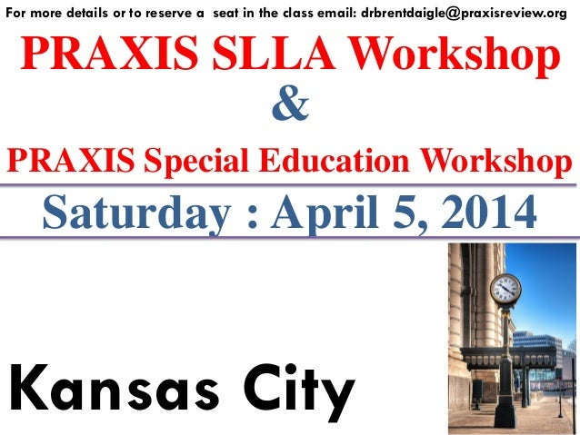 PRAXIS SLLA Workshop For more details or to reserve a seat in the class email: drbrentdaigle@praxisreview.org & PRAXIS Spe...