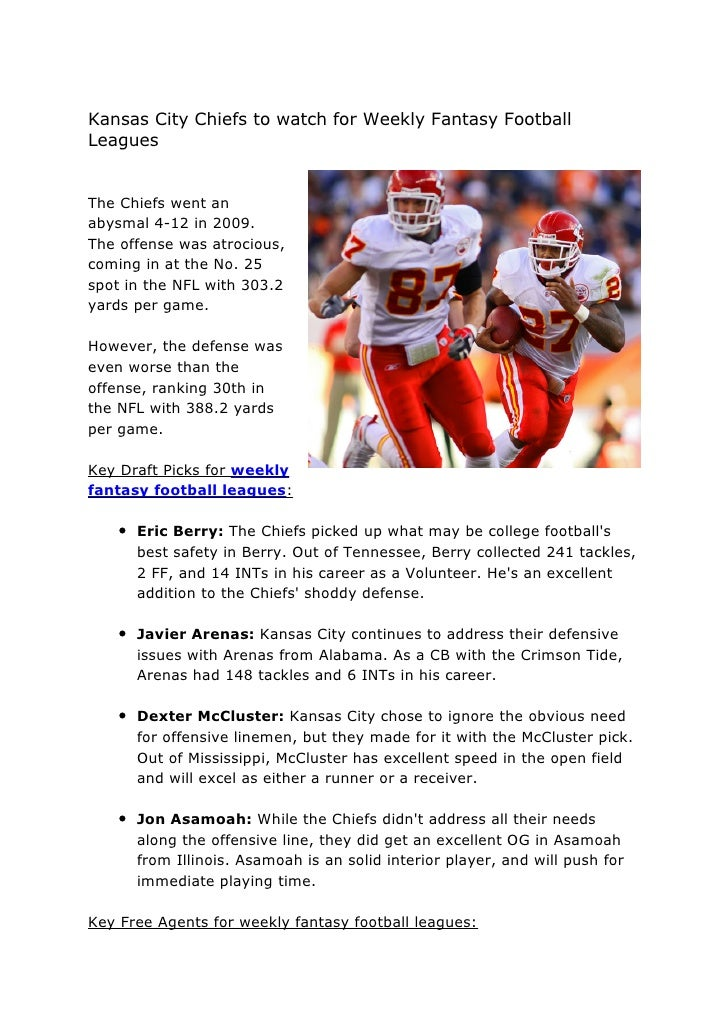 Kansas City Chiefs to watch for Weekly Fantasy Football Leagues   The Chiefs went an abysmal 4-12 in 2009. The offense was...