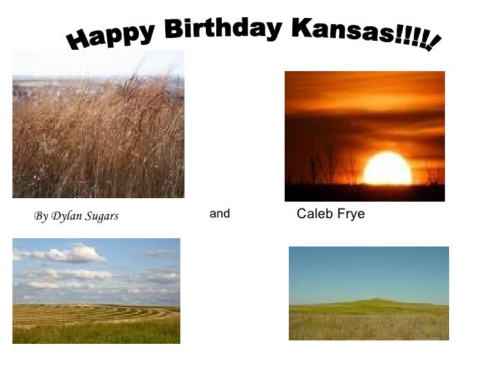 Happy Birthday Kansas!!!!! By Dylan Sugars and Caleb Frye