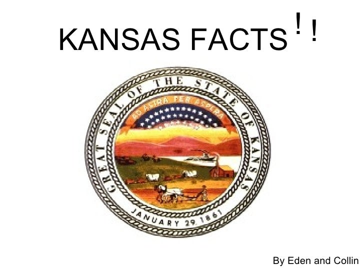 KANSAS FACTS ! ! By Eden and Collin