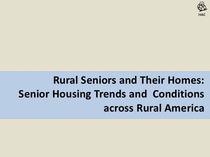 HAC       Rural Seniors and Their Homes:Senior Housing Trends and Conditions                 across Rural America