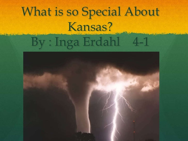 What is so Special AboutKansas?By : Inga Erdahl    4-1<br />