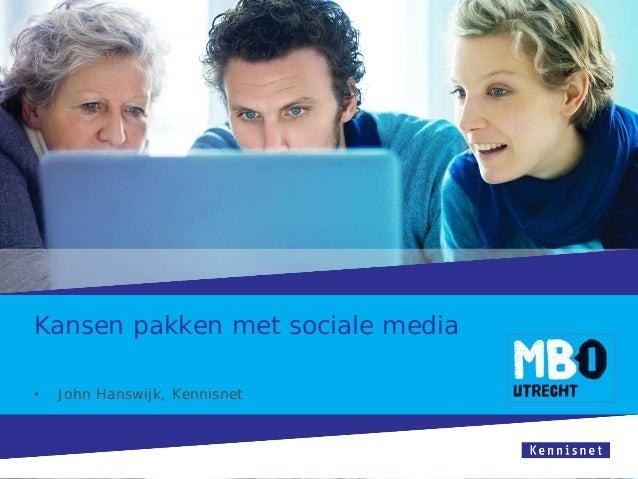 Kansen pakken met sociale media • John Hanswijk, Kennisnet