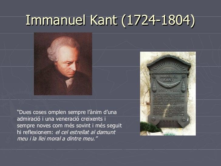 """Immanuel Kant (1724-1804)""""Dues coses omplen sempre l'ànim d'unaadmiració i una veneració creixents isempre noves com més s..."""