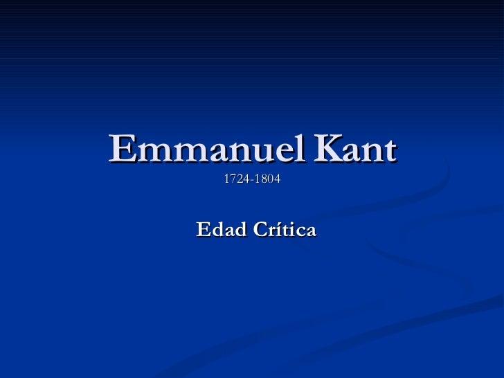 Emmanuel Kant 1724-1804 Edad Crítica