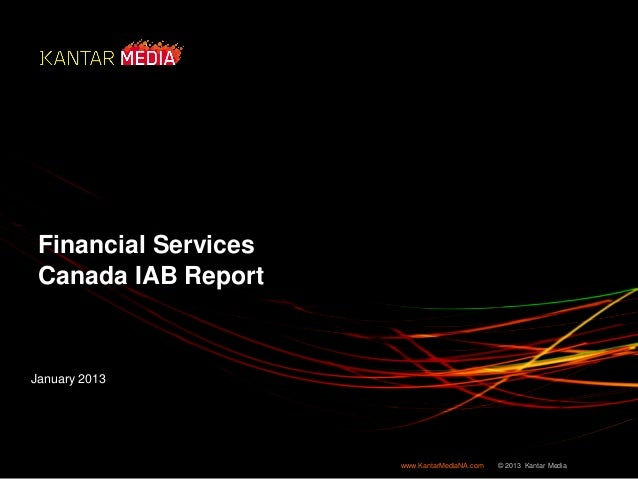Financial Services Canada IAB Report  January 2013  www.KantarMediaNA.com  © 2013 Kantar Media