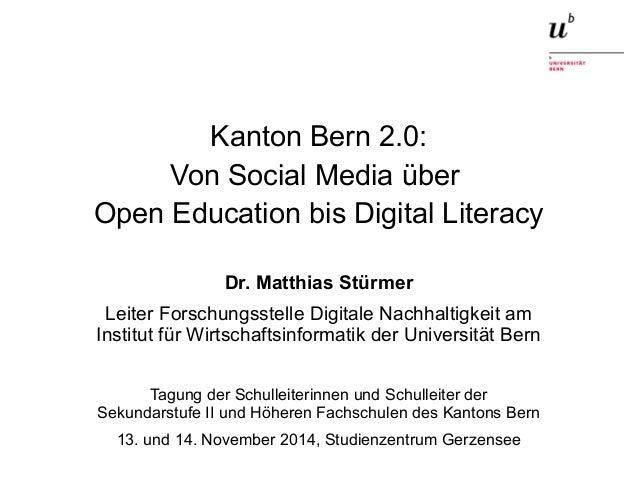 Kanton Bern 2.0:  Von Social Media über  Open Education bis Digital Literacy  Dr. Matthias Stürmer  Leiter Forschungsstell...