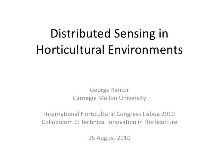 Distributed Sensing in Horticultural Environments<br />George Kantor<br />Carnegie Mellon University<br />International Ho...