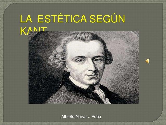 LA ESTÉTICA SEGÚN KANT Alberto Navarro Peña