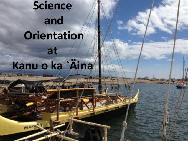 Science and Orientation at Kanu o ka `Äina