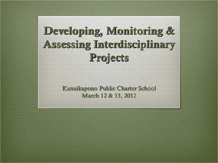 Developing, Monitoring &Assessing Interdisciplinary         Projects   Kanuikapono Public Charter School         March 12 ...