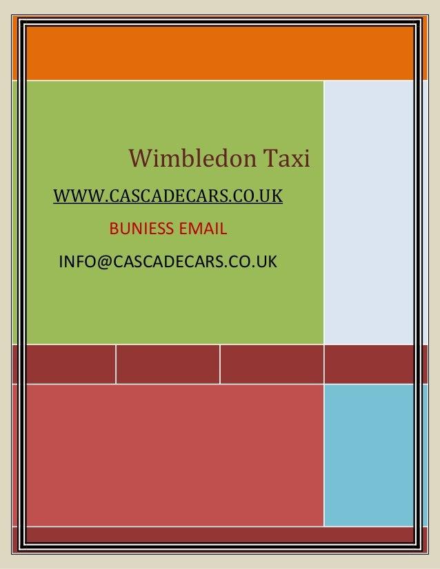 Wimbledon Taxi WWW.CASCADECARS.CO.UK BUNIESS EMAIL INFO@CASCADECARS.CO.UK