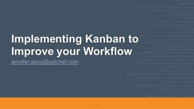 Implementing Kanban to Improve your Workflow jennifer.davis@getchef.com 1