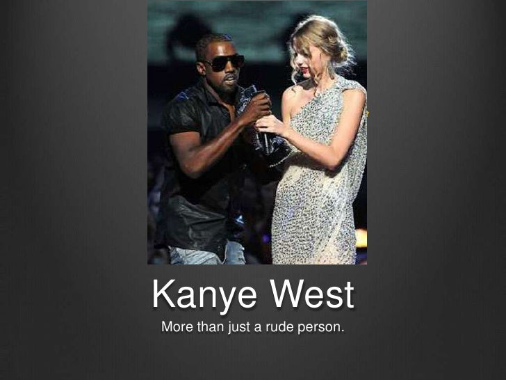 Kanye West<br />More than just a rude person.<br />
