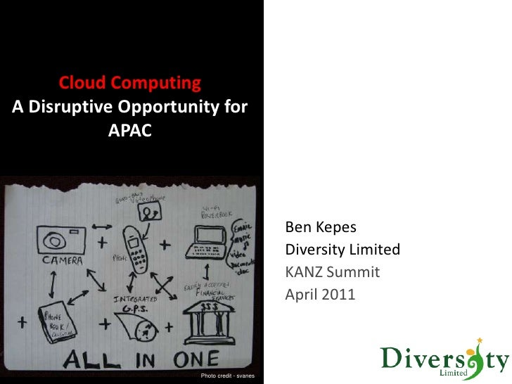Cloud ComputingA Disruptive Opportunity for APAC<br />Ben Kepes<br />Diversity Limited <br />KANZ Summit<br />April 2011<b...