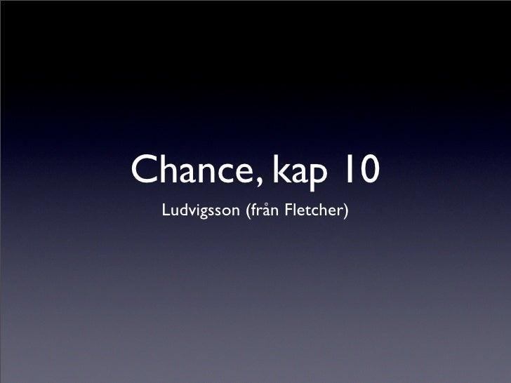 Chance, kap 10  Ludvigsson (från Fletcher)