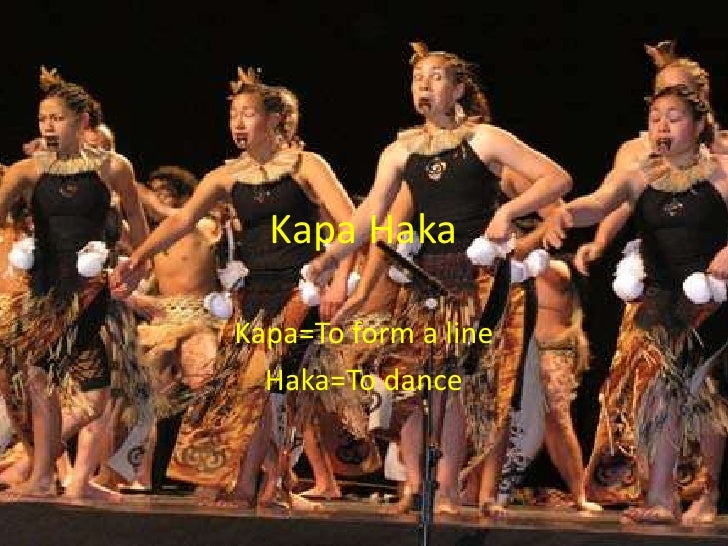 Kapa HakaKapa=To form a line  Haka=To dance