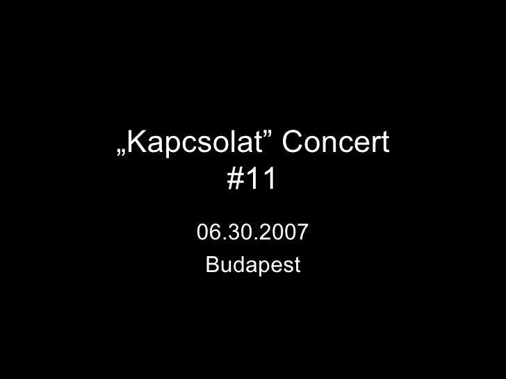 """"""" Kapcsolat"""" Concert #11 06.30.2007 Budapest"""
