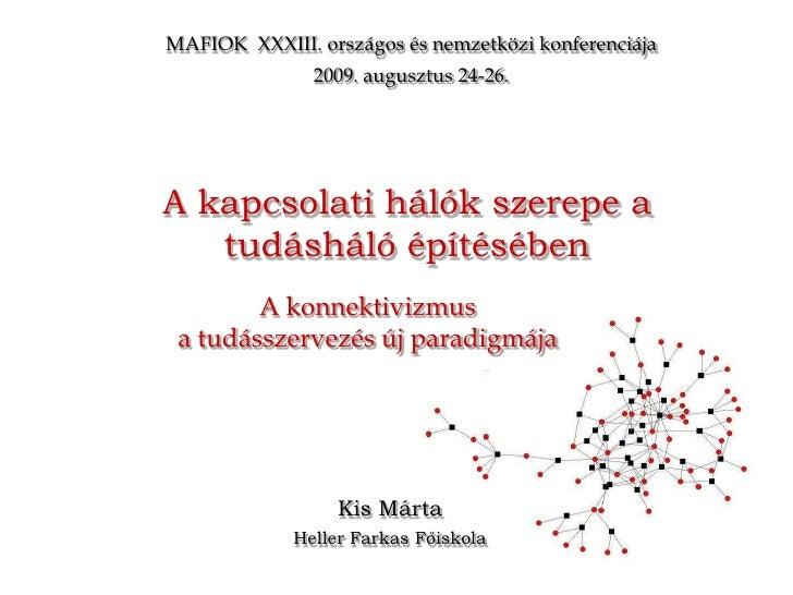 MAFIOK  XXXIII. országos és nemzetközi konferenciája<br />2009. augusztus 24-26.<br />A kapcsolati hálók szerepe a tudáshá...
