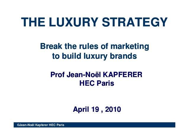 THE LUXURY STRATEGYTHE LUXURY STRATEGYTHE LUXURY STRATEGYTHE LUXURY STRATEGY Break the rules of marketingBreak the rules o...