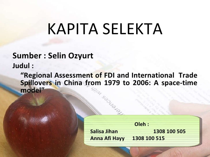 "KAPITA SELEKTA Sumber : Selin Ozyurt Judul : "" Regional Assessment of FDI and International  Trade Spillovers in China fro..."