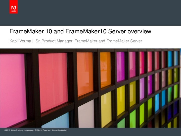 FrameMaker 10 and FrameMaker10 Server overview     Kapil Verma | Sr. Product Manager, FrameMaker and FrameMaker Server© 20...