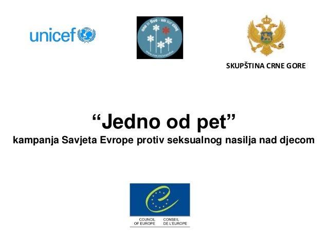 """""""Jedno od pet"""" kampanja Savjeta Evrope protiv seksualnog nasilja nad djecom SKUPŠTINA CRNE GORE"""