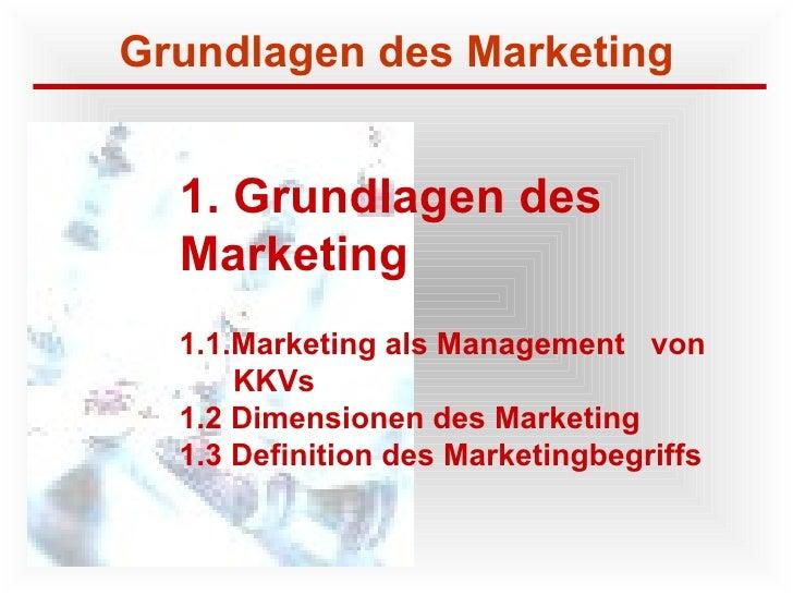 1. Grundlagen des  Marketing 1.1.Marketing als Management  von KKVs 1.2 Dimensionen des Marketing 1.3 Definition des Marke...