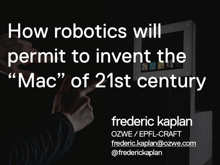 "How robotics willpermit to invent the""Mac"" of 21st century          frederic kaplan          OZWE / EPFL-CRAFT          fr..."