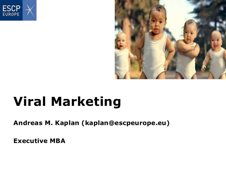 Viral Marketing Andreas M. Kaplan (kaplan@escpeurope.eu) Executive MBA
