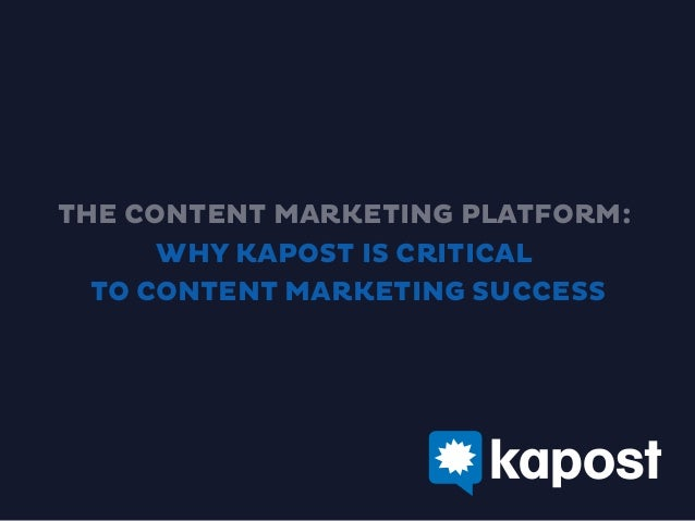 THE CONTENT MARKETING PLATFORM: WHY KAPOST IS CRITICAL TO CONTENT MARKETING SUCCESS