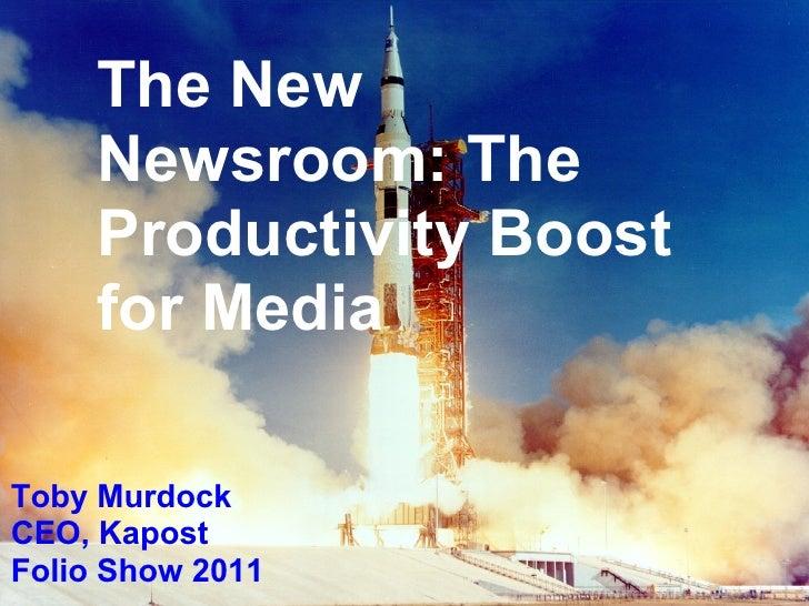 The New     Newsroom: The     Productivity Boost     for MediaToby MurdockCEO, KapostFolio Show 2011