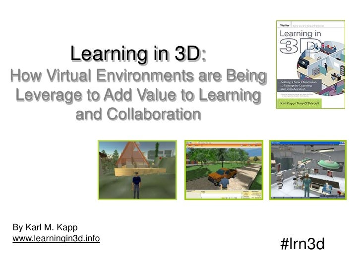 Learning in 3D:  How Virtual Environments are Being  Leverage to Add Value to Learning and Collaboration