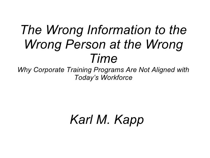 The Wrong Information to the Wrong Person at the Wrong Time Why Corporate Training Programs Are Not Aligned with Today's W...