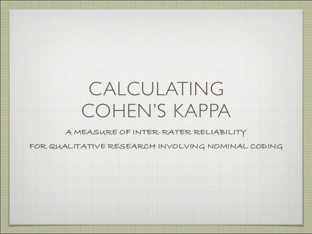 CALCULATING COHEN'S KAPPA A MEASURE OF INTER-RATER RELIABILITY FOR QUALITATIVE RESEARCH INVOLVING NOMINAL CODING