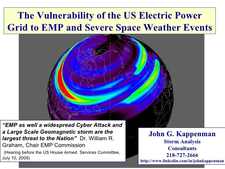 The Vulnerability of the US Electric Power Grid to EMP and Severe Space Weather Events John G. Kappenman Storm Analysis Co...