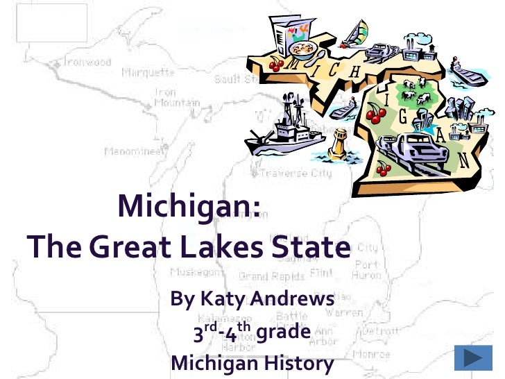 Michigan: The Great Lakes State          By Katy Andrews            3rd-4th grade          Michigan History