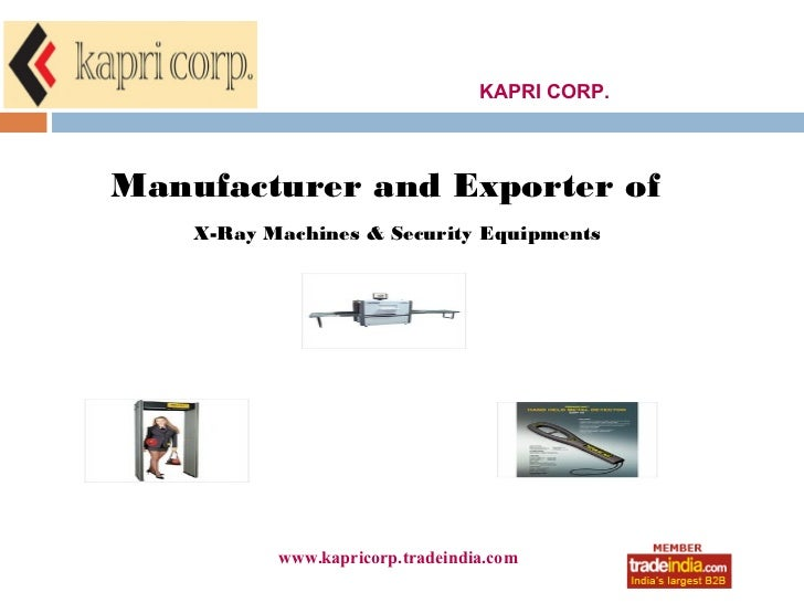KAPRI CORP.Manufacturer and Exporter of    X-Ray Machines & Security Equipments           www.kapricorp.tradeindia.com    ...
