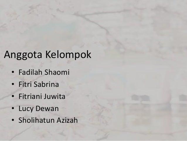 Anggota Kelompok • • • • •  Fadilah Shaomi Fitri Sabrina Fitriani Juwita Lucy Dewan Sholihatun Azizah