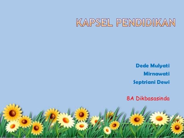 Dede MulyatiMirnawatiSeptriani Dewi8A Dikbasasinda