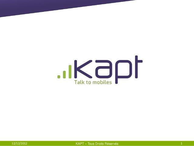 12/12/2012   KAPT – Tous Droits Réservés   1