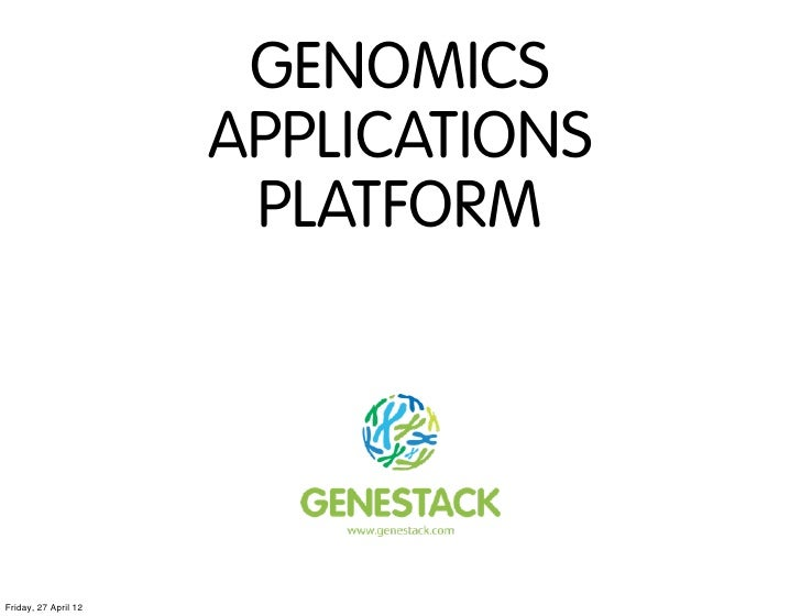GENOMICS                      APPLICATIONS                       PLATFORMFriday, 27 April 12