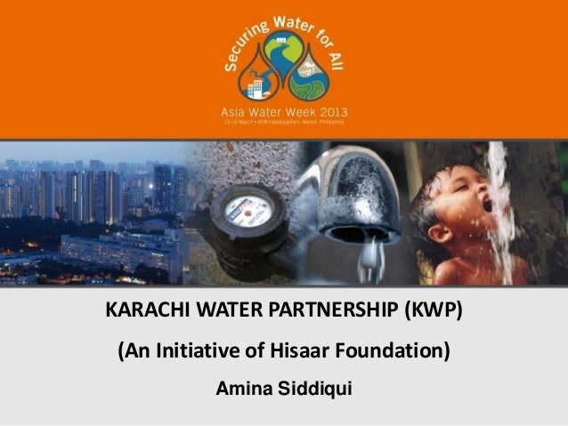 KARACHI WATER PARTNERSHIP (KWP) (An Initiative of Hisaar Foundation)           Amina Siddiqui