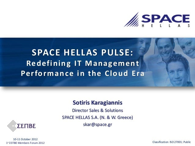 SPACE HELLAS PULSE: Redefining IT Management Performance in the Cloud Era  Sotiris Karagiannis Director Sales & Solutions ...