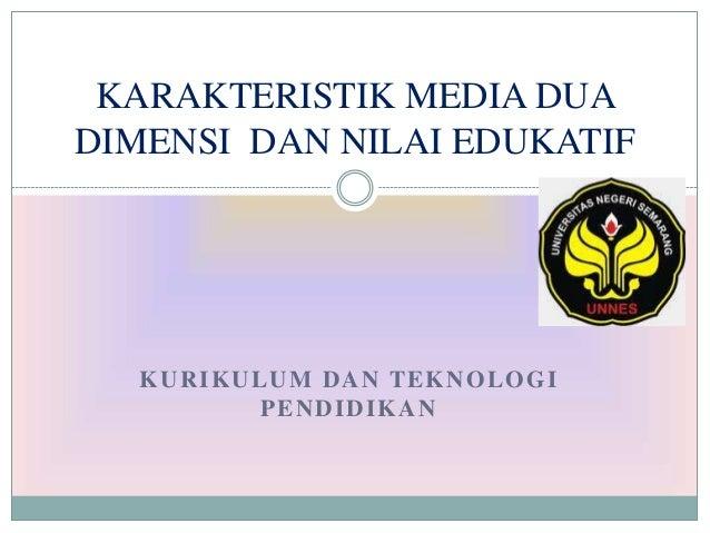 KARAKTERISTIK MEDIA DUADIMENSI DAN NILAI EDUKATIF  KURIKULUM DAN TEKNOLOGI         PENDIDIKAN