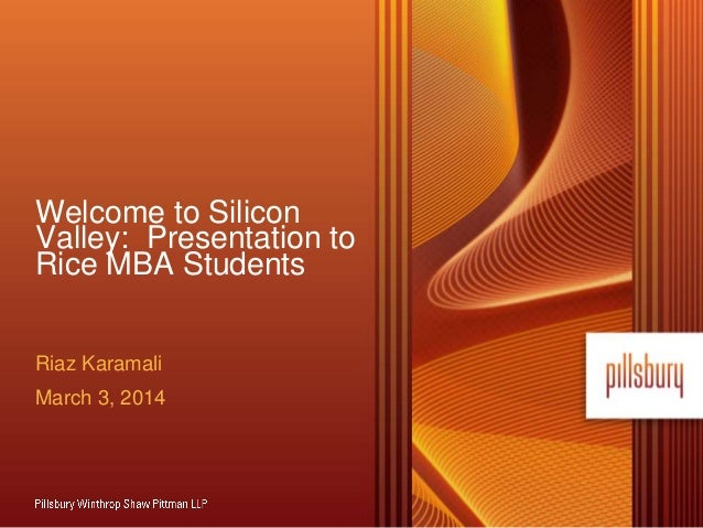 Welcome to Silicon Valley: Presentation to Rice MBA Students Riaz Karamali March 3, 2014