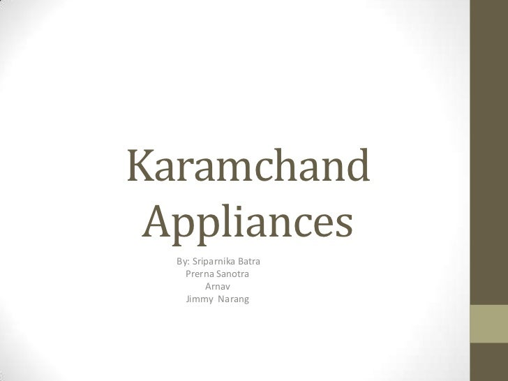 Karamchand Appliances  By: Sriparnika Batra    Prerna Sanotra         Arnav    Jimmy Narang