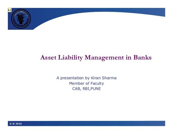 k1           Asset Liability Management in Banks                A presentation by Kiran Sharma                      Member...