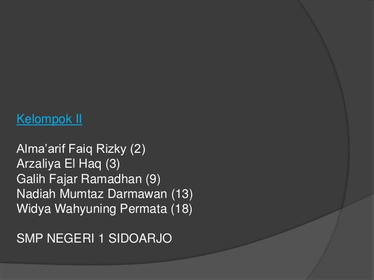 Kelompok IIAlma'arif Faiq Rizky (2)Arzaliya El Haq (3)Galih Fajar Ramadhan (9)Nadiah Mumtaz Darmawan (13)Widya Wahyuning P...