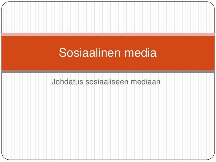 Johdatus sosiaaliseen mediaan<br />Sosiaalinen media<br />